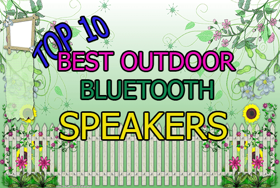 Top 10 Best Outdoor Bluetooth Speakers 2018 – Buyer's Guide